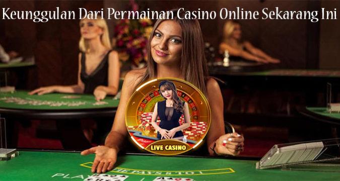 Keunggulan Dari Permainan Casino Online Sekarang Ini