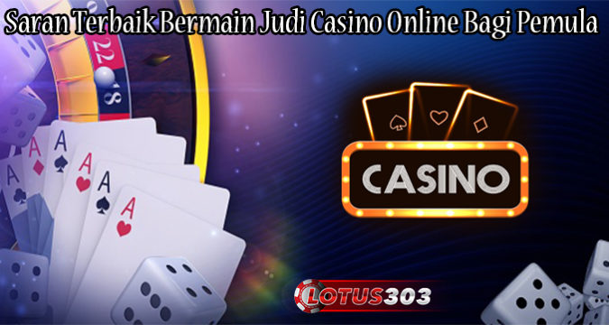 Saran Terbaik Bermain Judi Casino Online Bagi Pemula