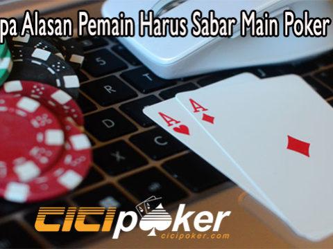 Beberapa Alasan Pemain Harus Sabar Main Poker Online