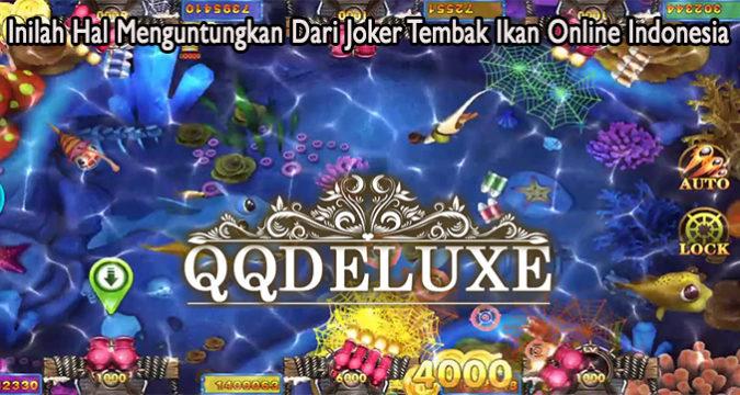 Inilah Hal Menguntungkan Dari Joker Tembak Ikan Online Indonesia