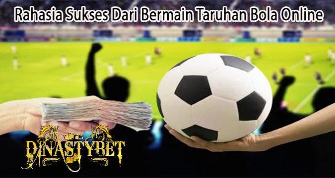 Rahasia Sukses Dari Bermain Taruhan Bola Online
