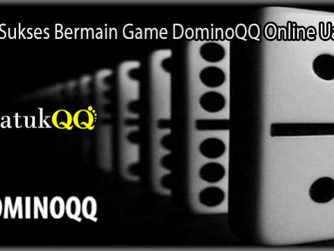 Syarat Sukses Bermain Game DominoQQ Online Uang Asli
